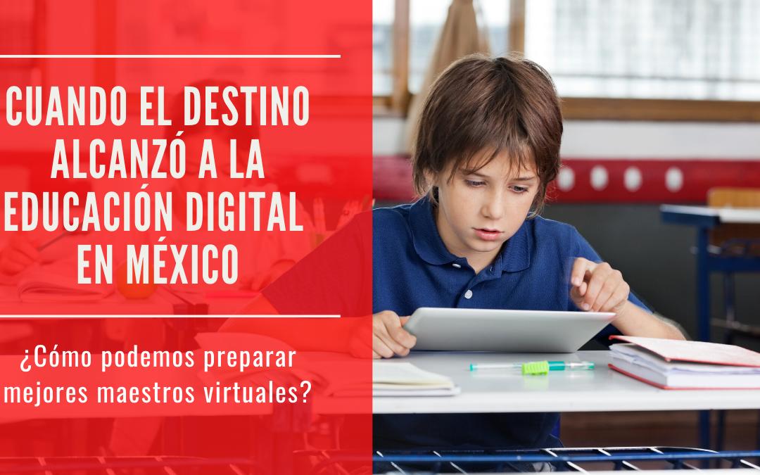 Cuando el destino alcanzó a la educación digital en México