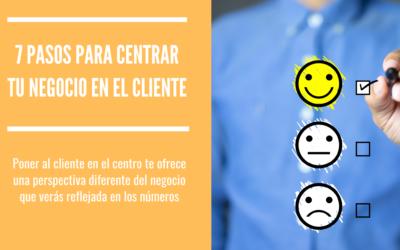 7 pasos para centrar tu negocio en el cliente